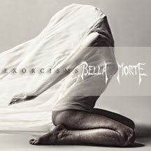 Bella Morte - Exorcisms [limited Edition White Vinyl] (VINYL ALBUM)