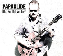 Papaslide - What Are We Livin' For? (CD)