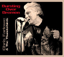 Chris Farlowe & The Thunderbirds - Bursting Over Bremen: Live 1985 (CD)
