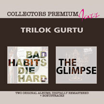 Gurtu Trilok - Bad Habits Die Hard & The Glimpse: Collectors Premium (CD)