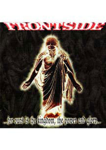 Frontside - For Ours is the Kingdom, the Power & Glory (CD)