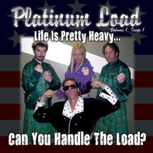 Platinum Load - Life Is Pretty Heavy...Can You Handle The Load? (CD)