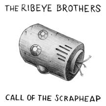 Ribeye Brothers - Call Of The Scrapheap (VINYL ALBUM)