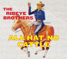 Ribeye Brothers - All Hat, No Cattle (CD)