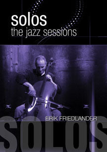 Erik Friedlander - Solos: The Jazz Sessions (DVD)