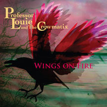 Professor Louie & The Crowmatix - Wings On Fire (VINYL ALBUM)