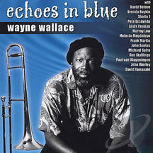 Wayne Wallace - Echoes In Blue (CD)