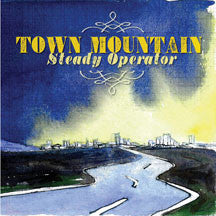 Town Mountain - Steady Operator (CD)