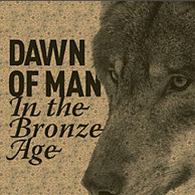 Dawn Of Man - In The Bronze Age (CD)