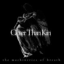Closer Than Kin - Machineries Of Breath (CD)