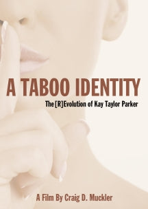 Kay Taylor Parker & Dr. David Wahl - A Taboo Identity: The [r]evolution Of Kay Taylor Parker (DVD)