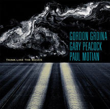 Gordon Grdina, Gary Peacock & Paul Motian - Think Like The Waves  (CD)
