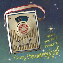 Cozy Catastrophes - Have You Ever Heard of Cozy Catastrophes? (CD)
