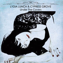 Lydia Lunch & Cypress Grove - Under The Covers (VINYL ALBUM)