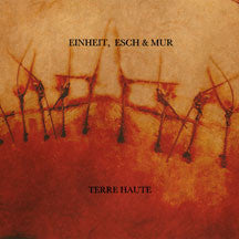 Einheit, Esch & Mur - Terre Haute (Limited Colored Vinyl) (VINYL ALBUM)