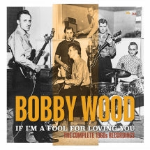 Bobby Wood - If I'm A Fool For Loving You: The Complete 1960s Recordings (CD)