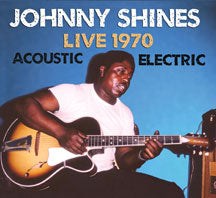 Johnny Shines - Live 1970: Acoustic And Electric (CD)