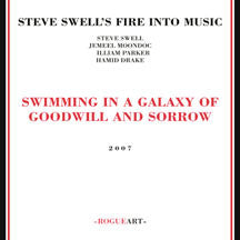 Steve Swell's Fire Into Music - Swimming In A Galaxy Of Goodwill And Sorrow (CD)