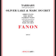 Tarbaby  + Special Guests Oliver Lake And Marc Ducret - Fanon (CD)