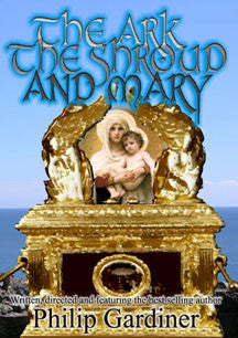 Ark, The Shroud, and Mary - Gateway into a Quantum World (DVD)