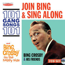 Bing Crosby - Join Bing And Sing Along 101 Gang Songs/bing Crosby On The Happy Side (CD)