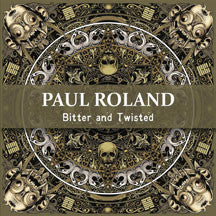 Paul Roland - Bitter And Twisted (CD)
