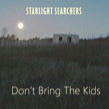 Starlight Searchers - Don't Bring The Kids (CD)