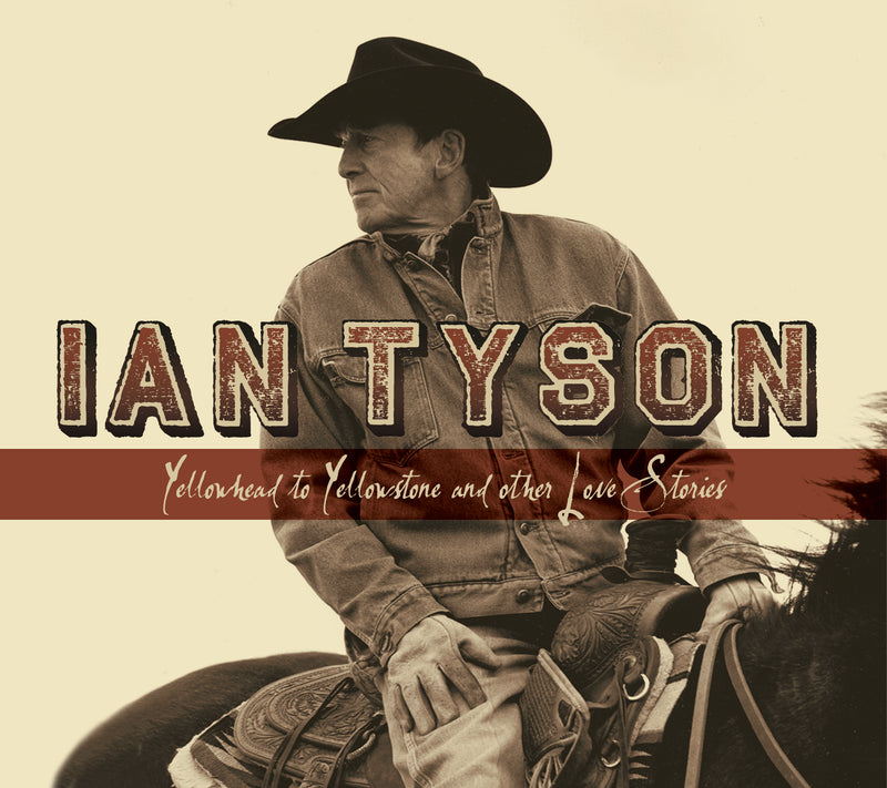 Ian Tyson - Yellowhead To Yellowstone and Other Love Stories (CD) 1