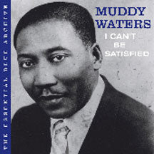 Muddy Waters - Essential Blue Archive: I Can't Be Satisfied (CD)