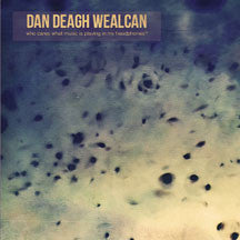 Dan Deagh Wealcan - Who Cares What Music Is Playing In My Headphones? (CD)