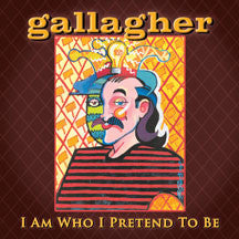 Gallagher - I Am Who I Pretend To Be (CD)