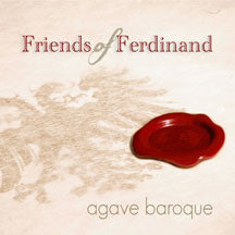 Agave Baroque - Friends Of Ferdinand (music From The Court Of The Holy Roman Emperor) (CD)