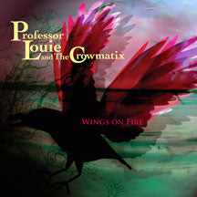 Professor Louie & The Crowmatix - Wings On Fire (CD)