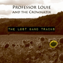 Professor Louie & The Crowmatix - The Lost Band Tracks (CD)