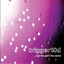 Trigger10d - But The Girls The Same Ep (CD)