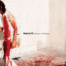 Dead On Tv - Fuck You, I'm Famous (CD)