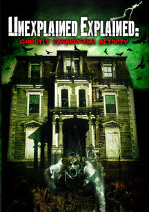 Unexplained Explained: Ghostly Paranormal Activity (DVD)