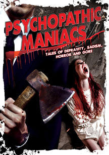 Psychopathic Maniacs: Tales Of Depravity, Sadism, Horror And Gore (DVD)