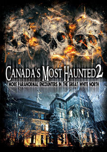 Canada's Most Haunted 2: More Paranormal Encounters In The Great White North (DVD)