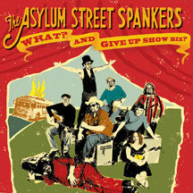 Asylum Street Spankers - What? And Give Up Show Biz? (CD)