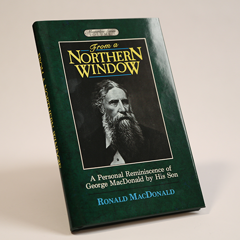 From a Northern Window: A Personal Reminiscence of George MacDonald by His Son, Vol. 1 (hardcover)