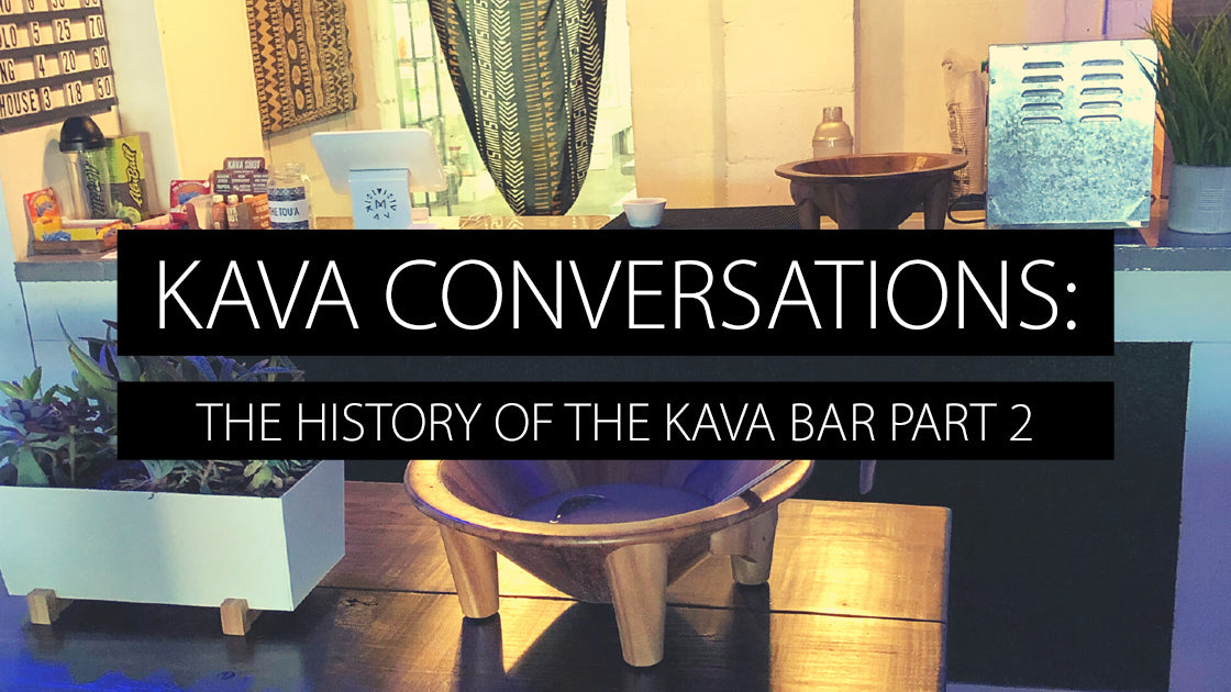The History of the Kava Bar Part 2