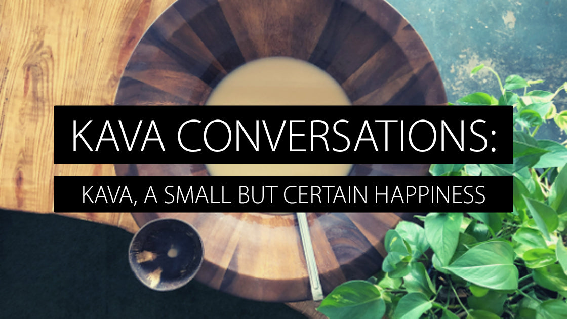 Kava Conversations: Kava, a Small but Certain Happiness