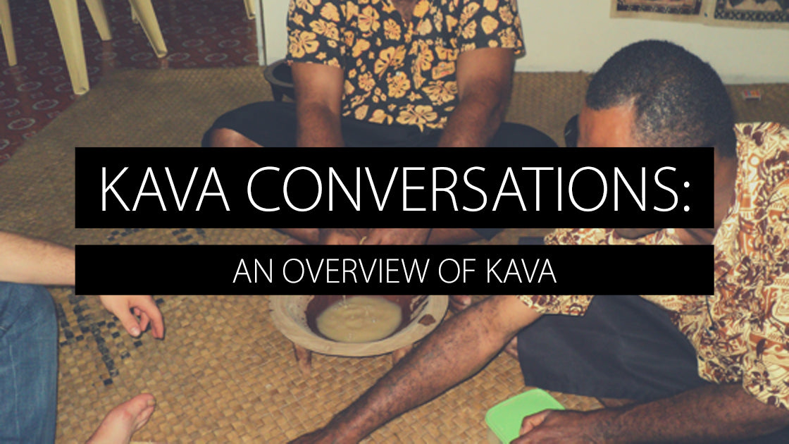 Kava Conversations: An Overview of Kava