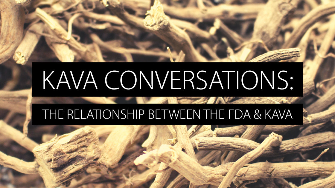 Kava Conversations: The Relationship between the FDA and Kava