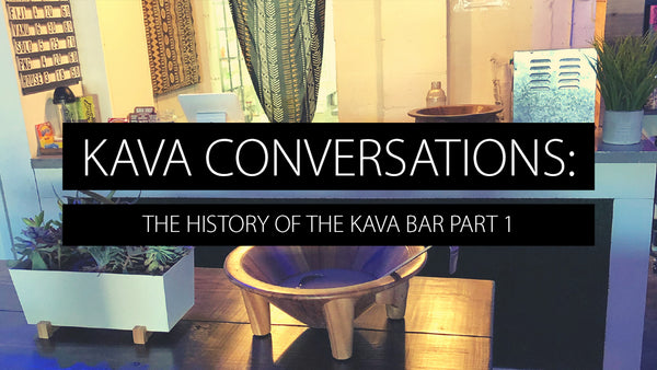 The History of the Kava Bar Part 1