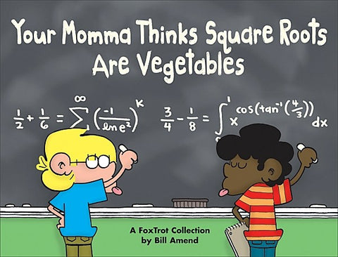 Your Momma Thinks Square Roots Are Vegetables (2003) by Bill Amend
