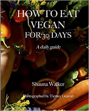 How to Eat Vegan for 30 Days by Shauna Walker