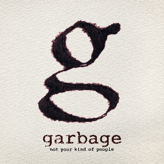 Garbage, Not Your Kind Of People CD