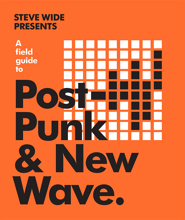 A field guide to Post Punk and New Wave ~ Steve Wide